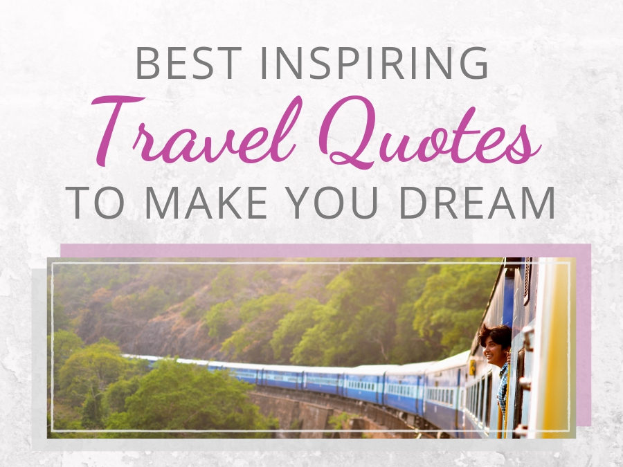 Best Travel Quotes 35 Inspirational Quotes To Make You Wanna Wander